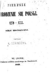 Pierwsze odrodzenie się Polski. 1279-1333. Szkic historyczny