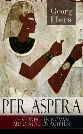 Per aspera (Historischer Roman aus dem alten Ägypten) - Vollständige Ausgabe