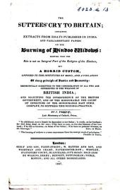 The Suttees' Cry to Britain; Containing Extracts from Essays Published in India and Parliamentary Papers on the Burning of Hindoo Widows; Shewing that the Rite is Not an Integral Part of the Religion of the Hindoos, Etc