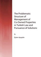 The Problematic Structure of Management of Co-Owned Properties in Turkish Law and Pursuance of Solutions
