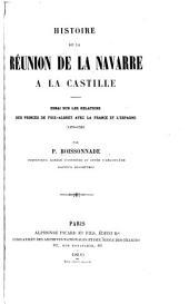 Histoire de la réunion de la Navarre à la Castille: essai sur les relations des princes de Foix-Albret avec la France et l'Espagne (1479-1521)