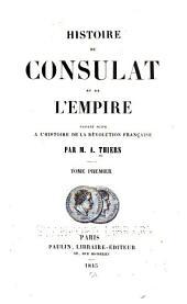 Histoire du Consulat et de l'Empire faisant suite à l'Histoire de la Révolution Française: Restauration des Bourbons. XVIII