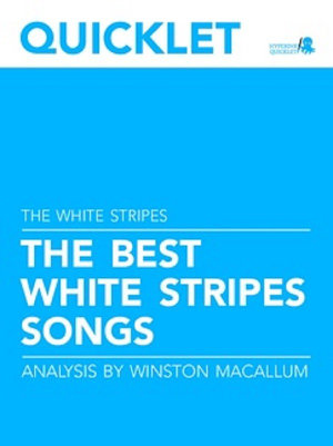 Quicklet on The Best The White Stripes Songs  Lyrics and Analysis