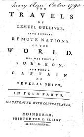 The Travels of Lemuel Gulliver, Into Several Remote Nations of the World. Who was First a Surgeon and Then a Captain of Several Ships ...