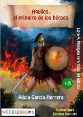 Aquiles, el primero de los héroes: Mitología para todas las edades