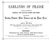 Garlands of Praise: A Choice Collection of Original and Selected Hymns and Tunes Suitable for Sunday-schools, Bible Classes and the Home Circle