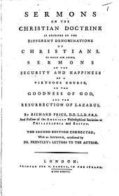 Sermons on the Christian Doctrine, as received by the different denominations of Christians. To which are added sermons on the security and happiness of a virtuous course, etc