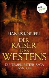 Die Tempelritter-Saga - Band 22: Der Kaiser des Westens