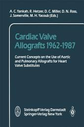 Cardiac Valve Allografts 1962–1987: Current Concepts on the Use of Aortic and Pulmonary Allografts for Heart Valve Subsitutes