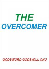 The Overcomer: He Who Overcomes Shall Inherit All Things