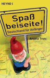 Spaß beiseite!: Deutschland für Anfänger