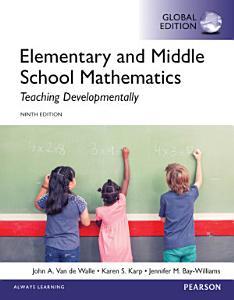 Elementary and Middle School Mathematics  Teaching Developmentally  Global Edition Book