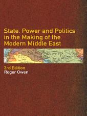 State, Power and Politics in the Making of the Modern Middle East: Edition 3