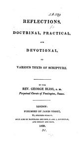 Reflections, doctrinal, practical, and devotional, on various texts of Scripture