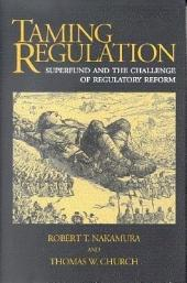 Taming Regulation: Superfund and the Challenge of Regulatory Reform