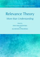 Relevance Theory: More than Understanding