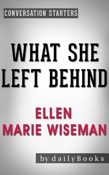 What She Left Behind: by Ellen Marie Wiseman | Conversation Starters