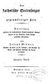 Der katholische Seelensorger in gegenwärtiger Zeit: Vorträge bey geistl. Exercitien, Band 2
