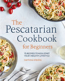 The Pescatarian Cookbook for Beginners PDF