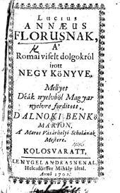 L. A. F. nak, A' Romai viselt dolgokról irott negy Könyve, Mellyet Déák nyeloből Magyar nyelvre forditott Dalnoki Benkő M.