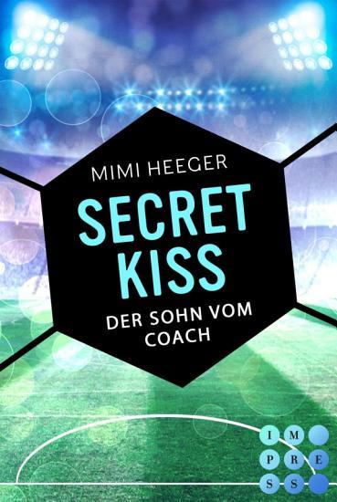 Secret Kiss  Der Sohn vom Coach  Bonusgeschichte inklusive XXL Leseprobe zur Reihe   Secret Reihe  PDF