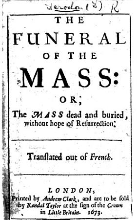The Funeral of the Mass  Or  The Mass Dead and Buried Without Hope of Resurrection PDF
