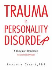 Trauma in Personality Disorder: A Clinician'S Handbook the Masterson Approach