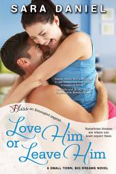 Love Him or Leave Him: A Small Town, Big Dreams Novel