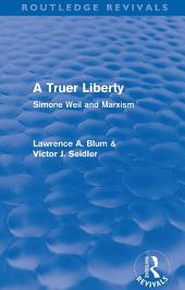 A Truer Liberty (Routledge Revivals): Simone Weil and Marxism