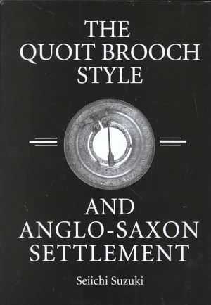 The Quoit Brooch Style and Anglo Saxon Settlement