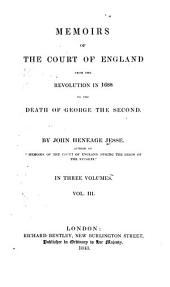 Memoirs of the Court of England: From the Revolution in 1688 to the Death of George the Second, Volume 3