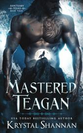 Mastered: Teagan: Sanctuary, Texas World Novella