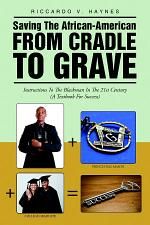 Saving the African-American from Cradle to Grave: Instructions to the Blackman In the 21st Century (A Textbook for Success)