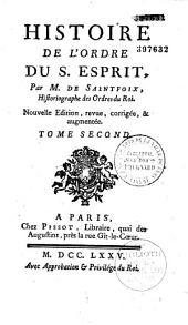 Histoire de l'Ordre du S. Esprit, par M. de Saintfoix,... Nouvelle edition, revue, corrigée, & augmentée