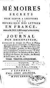 Mémoires secrets: pour servir à l'histoire de la république des lettres en France, depuis MDCCLXII jusqu'à nos jours, ou Journal d'un observateur [...], Volume18