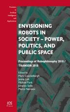 Envisioning Robots in Society     Power  Politics  and Public Space PDF