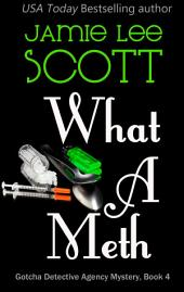 What A Meth: Book 4 - Gotcha Detective Agency Mysteries