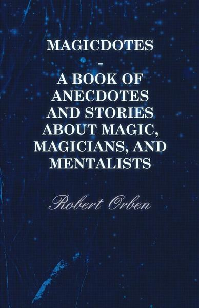 Magicdotes A Book Of Anecdotes And Stories About Magic Magicians And Mentalists