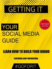 Getting It: Your Social Media Guide: Learn how to build your personal brand