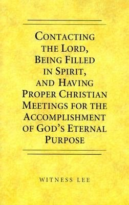 Contacting the Lord, Being Filled in Spirit, and Having Proper Christian Meetings for the Accomplishment of God's Eternal Purpose