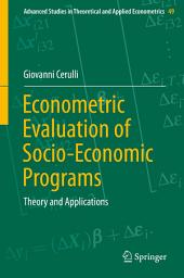 Econometric Evaluation of Socio-Economic Programs: Theory and Applications