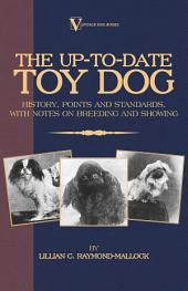 The Up-To-Date Toy Dog: History, Points and Standards, with Notes on Breeding and Showing (a Vintage Dog Books Breed Classic)