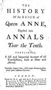 The History of the Reign of Queen Anne: Digested Into Annals, Volume 10
