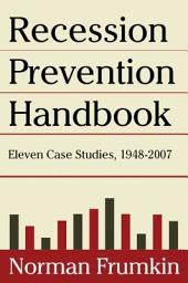 Recession Prevention Handbook: Eleven Case Studies, 1948-2007