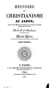 Histoire du christianisme au Japon: où l'on voit les différentes révolutions qui ont agité cette monarchie pendant plus d'un siècle, Volume1
