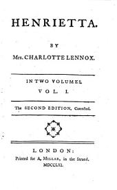 Henrietta: By Mrs. Charlotte Lennox. In Two Volumes. ...