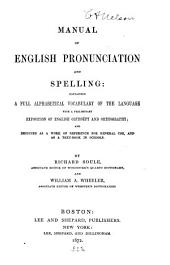Manual of English Pronunciation and Spelling: Containing a Full Alphabetical Vocabulary of the Language with a Preliminary Exposition of English Orthoëpy and Orthography, and Designed as a Work of Reference for General Use, and as a Text-book in Schools
