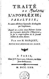Traité de l'apopléxie paralysie et autres affections soporeuses développées par l'expérience: Auquel on a joint deux discours latins sur le premier aphorisme d'Hypocrate & sur le vingt-troisième de la seconde section du même auteur