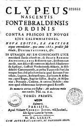 Clypeus nascentis fontebraldensis ordinis contra priscos et novos ejus calumniatores. [Auctore P. Joanne de La Mainferme.]