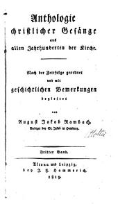 Anthologie christlicher Gesänge aus allen Jahrhunderten der Kirche: Nach der Zeitfolge geordnet, und mit geschichtlichen Bemerkungen begleitet, Band 3